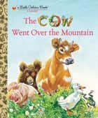 The Cow Went Over the Mountain ebook by Jeanette Krinsley, Feodor Rojankovsky