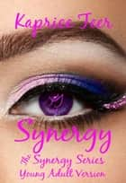 Synergy YA Verison - The Synergy Series, #1 ebook by S. Reynolds, Kaprice Teer
