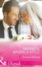 Marriage, Maverick Style! (Mills & Boon Cherish) (Montana Mavericks: The Baby Bonanza, Book 1) ebook by Christine Rimmer