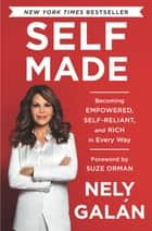 Self Made - Becoming Empowered, Self-Reliant, and Rich in Every Way ebook by Nely Galán, Suze Orman