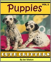 Puppies - Volume 2 - A Photo Collection of Adorable, Cuddly Puppies ebook by Jen Weston