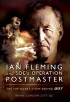 Ian Fleming and SOE's Operation POSTMASTER ebook by Brian  Lett
