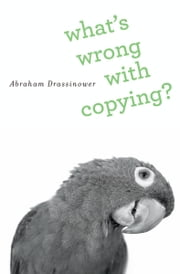 What's Wrong with Copying? ebook by Abraham Drassinower