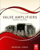 Valve Amplifiers ebook by Morgan Jones