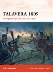 Talavera 1809 - Wellington's lightning strike into Spain ebook by René Chartrand,Graham Turner
