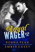 Royal Wager #2 ebook by Renna Peak, Ember Casey