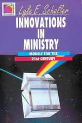 Innovations in Ministry: Models for the 21st Century ebook by Schaller, Lyle E.