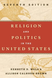 Religion and Politics in the United States ebook by Kenneth D. Wald,Allison Calhoun-Brown