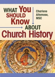 What You Should Know About Church History ebook by Altemose, Charlene