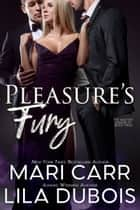 Pleasure's Fury ebook by Mari Carr, Lila Dubois