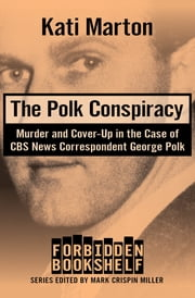 The Polk Conspiracy - Murder and Cover-Up in the Case of CBS News Correspondent George Polk ebook by Mark Crispin Miller, Kati Marton