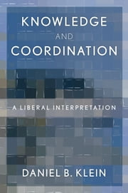 Knowledge and Coordination: A Liberal Interpretation ebook by Daniel B. Klein