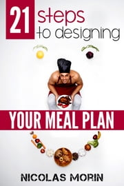 21 Steps to Designing Your Meal Plan ebook by Nicolas Morin