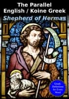The Parallel English / Greek Shepherd of Hermas - Cross-Linked to Strong's Dictionary ekitaplar by The Shepherd, J. B. Lightfoot