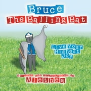 Bruce The Balling Bat - Live Your Highest Joy ebook by Alethea