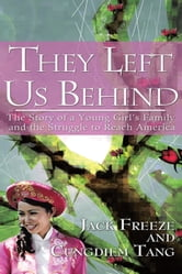 They Left Us Behind - The Story of a Young Girl's Family and the Struggle to Reach America ebook by Jack Freeze; Cungdiem Tang