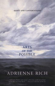Arts of the Possible: Essays and Conversations ebook by Adrienne Rich
