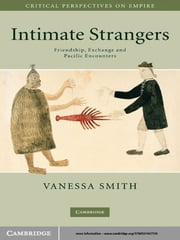 Intimate Strangers - Friendship, Exchange and Pacific Encounters ebook by Vanessa Smith