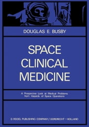 Space Clinical Medicine - A Prospective Look at Medical Problems from Hazards of Space Operations ebook by D.E. Busby