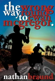 The Wrong Way Round to Ewan McGregor ebook by Nathan Braund