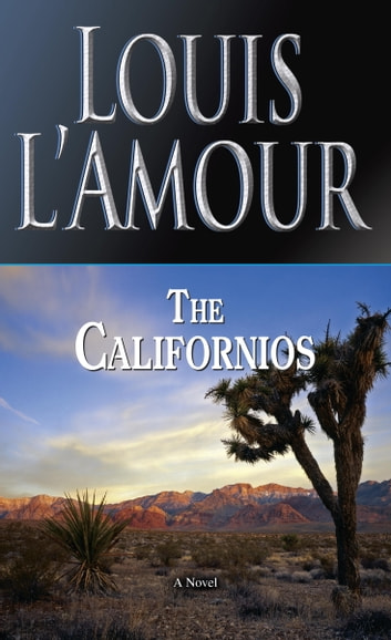 The Californios - A Novel ebook by Louis L'Amour