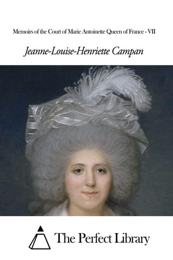 Memoirs Of The Court Of Marie Antoinette Queen Of France Vii Ebook