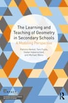 The Learning and Teaching of Geometry in Secondary Schools - A Modeling Perspective ebook by Pat Herbst, Taro Fujita, Stefan Halverscheid,...