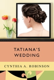 Tatiana's Wedding ebook by Cynthia A. Robinson