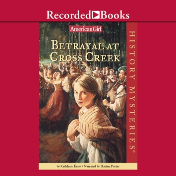 Betrayal at Cross Creek audiobook by Kathleen Ernst