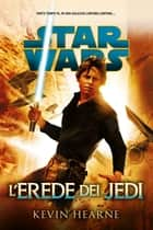 Star Wars - L'erede dei Jedi ebook by Kevin Hearne