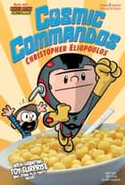 Cosmic Commandos ebook by Christopher Eliopoulos, Christopher Eliopoulos