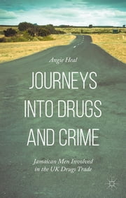 Journeys into Drugs and Crime - Jamaican Men Involved in the UK Drugs Trade ebook by Angie Heal
