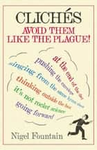 Clichés - Avoid Them Like The Plague ebook by Nigel Fountain