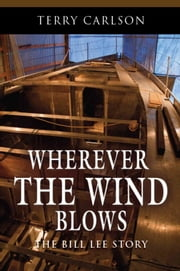 Wherever the Wind Blows... the Bill Lee Story ebook by Terry Carlson