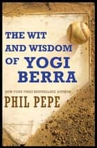 The Wit and Wisdom of Yogi Berra eBook by Phil Pepe