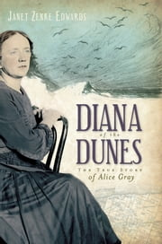 Diana of the Dunes - The True Story of Alice Gray ebook by Janet Zenke Edwards