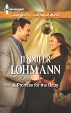 A Promise for the Baby ebook by Jennifer Lohmann