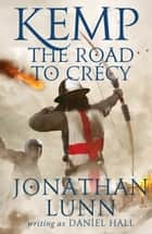 Kemp: The Road to Crécy ebook by Jonathan Lunn