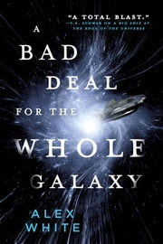 A Bad Deal for the Whole Galaxy ebook by Alex White
