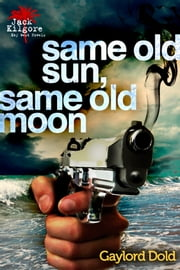 Same Old Sun, Same Old Moon ebook by Gaylord Dold