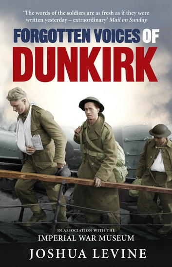 Forgotten Voices of Dunkirk ebook by Joshua Levine