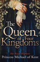 The Queen Of Four Kingdoms ebook by HRH Michael of Kent