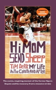 Hi Mom, Send Sheep! - My Life as the Coyote and After ebook by Tim Derk,David Robinson
