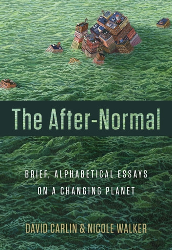 The After-Normal - Brief, Alphabetical Essays on a Changing Planet ebook by David Carlin,Nicole Walker