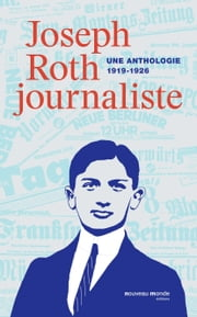 Joseph Roth journaliste - Une anthologie (1919-1926) eBook by Joseph ROTH, Hugues VAN BESIEN