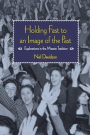 Holding Fast to an Image of the Past - Explorations in the Marxist Tradition ebook by Neil Davidson