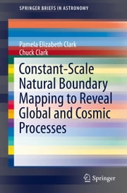 Constant-Scale Natural Boundary Mapping to Reveal Global and Cosmic Processes ebook by Pamela Elizabeth Clark,Chuck Clark