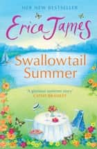 Swallowtail Summer - This summer escape to the country with this bestselling story of love and friendship ebook by Erica James