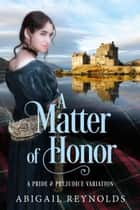 A Matter of Honor: A Pride & Prejudice Variation ebook by Abigail Reynolds