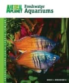 Freshwater Aquariums ebook by David E. Boruchowitz